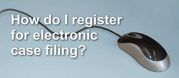 How do I register for electronic case filing?